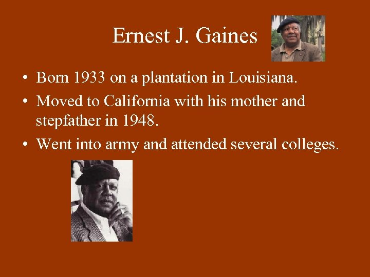Ernest J. Gaines • Born 1933 on a plantation in Louisiana. • Moved to