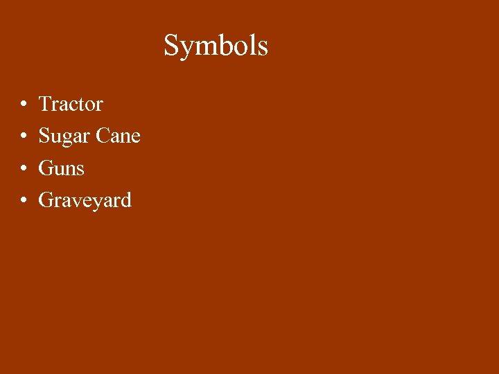 Symbols • • Tractor Sugar Cane Guns Graveyard