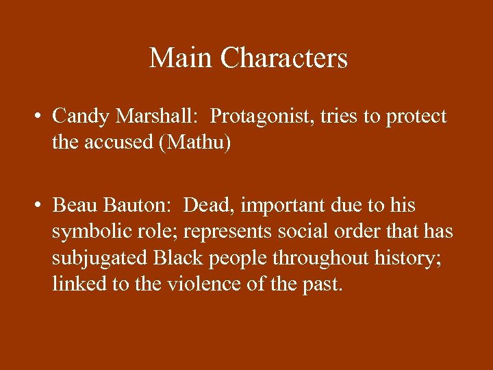 Main Characters • Candy Marshall: Protagonist, tries to protect the accused (Mathu) • Beau