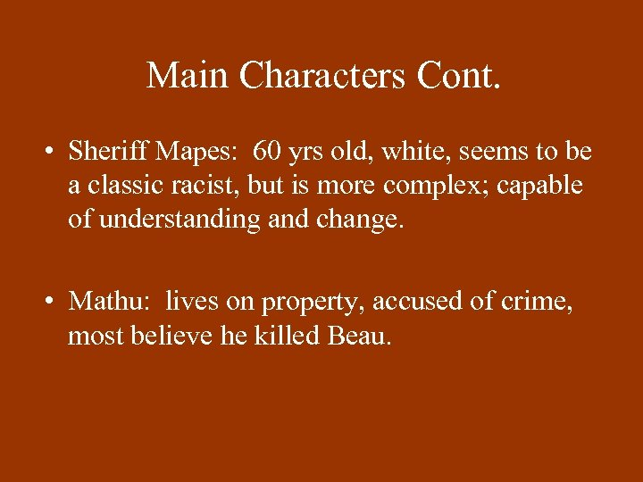 Main Characters Cont. • Sheriff Mapes: 60 yrs old, white, seems to be a