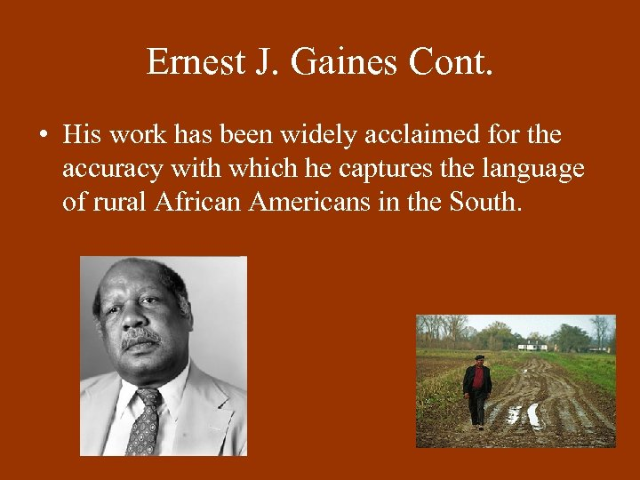 Ernest J. Gaines Cont. • His work has been widely acclaimed for the accuracy