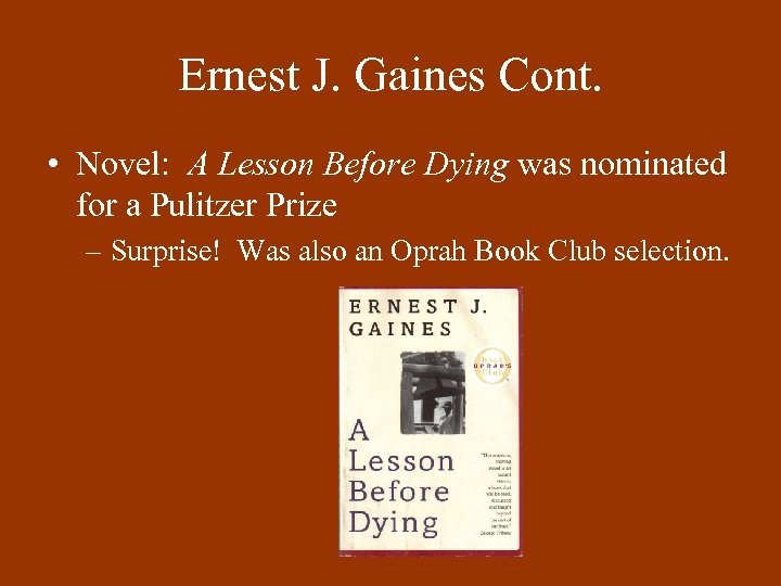 Ernest J. Gaines Cont. • Novel: A Lesson Before Dying was nominated for a
