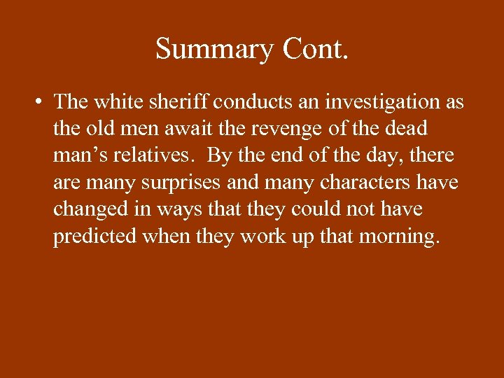 Summary Cont. • The white sheriff conducts an investigation as the old men await