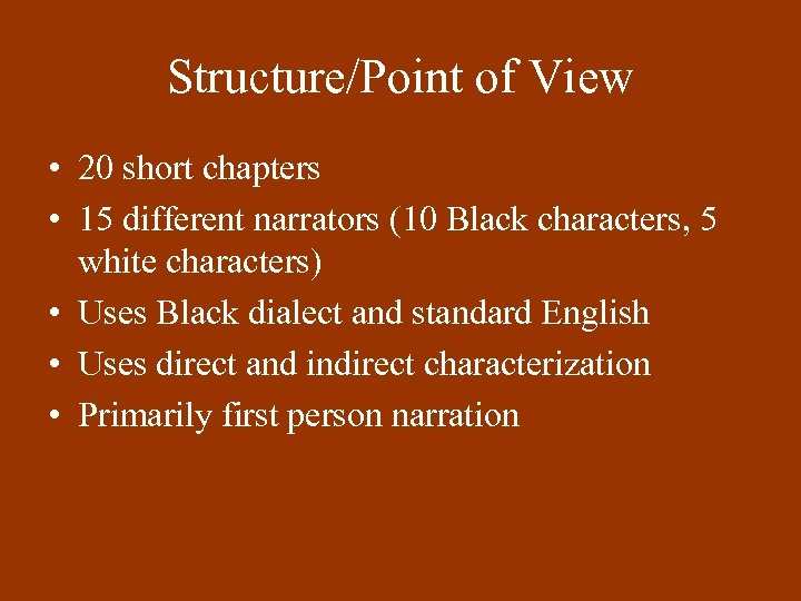 Structure/Point of View • 20 short chapters • 15 different narrators (10 Black characters,