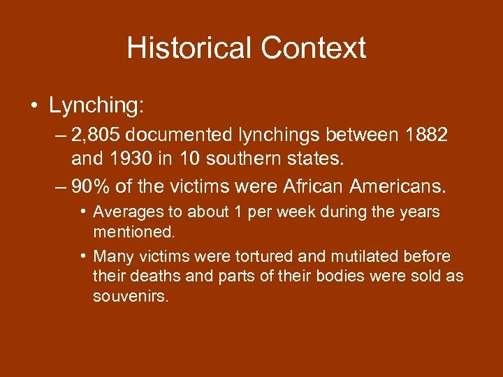 Historical Context • Lynching: – 2, 805 documented lynchings between 1882 and 1930 in