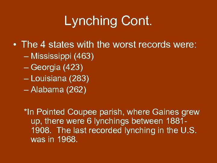Lynching Cont. • The 4 states with the worst records were: – Mississippi (463)