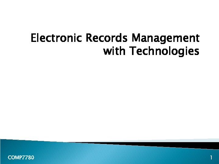 Electronic Records Management with Technologies COMP 7780 1