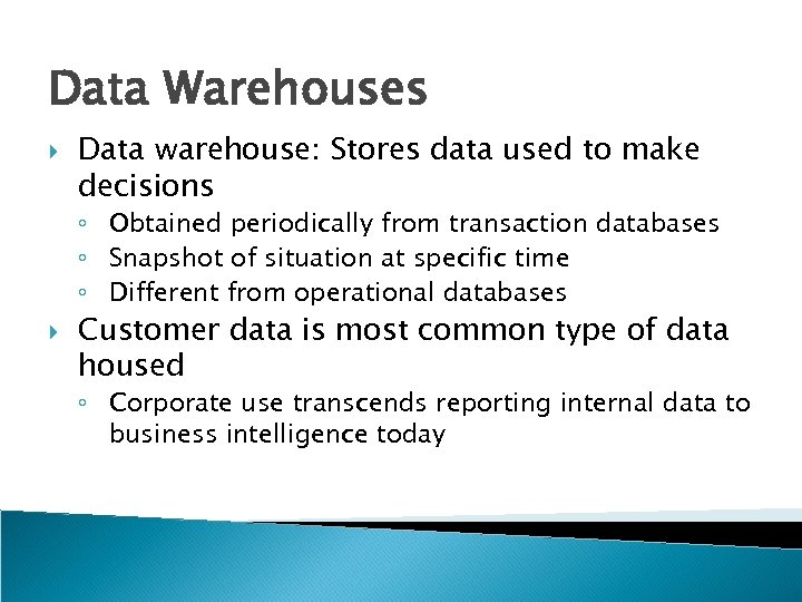 Data Warehouses Data warehouse: Stores data used to make decisions ◦ Obtained periodically from