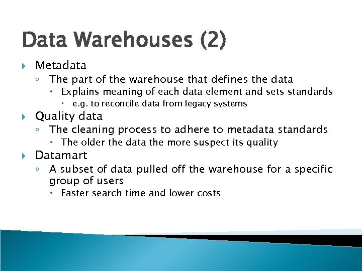 Data Warehouses (2) Metadata ◦ The part of the warehouse that defines the data