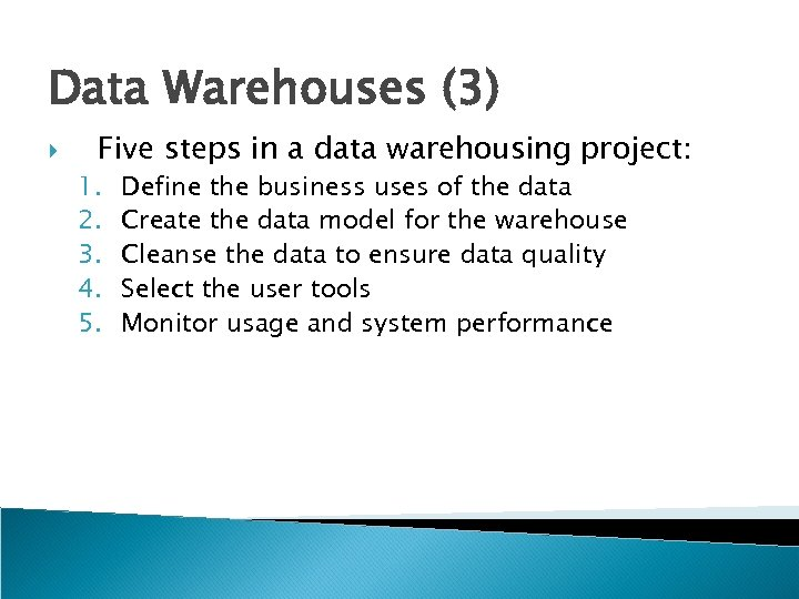 Data Warehouses (3) Five steps in a data warehousing project: 1. 2. 3. 4.