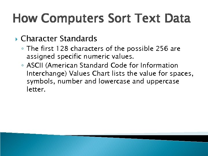 How Computers Sort Text Data Character Standards ◦ The first 128 characters of the