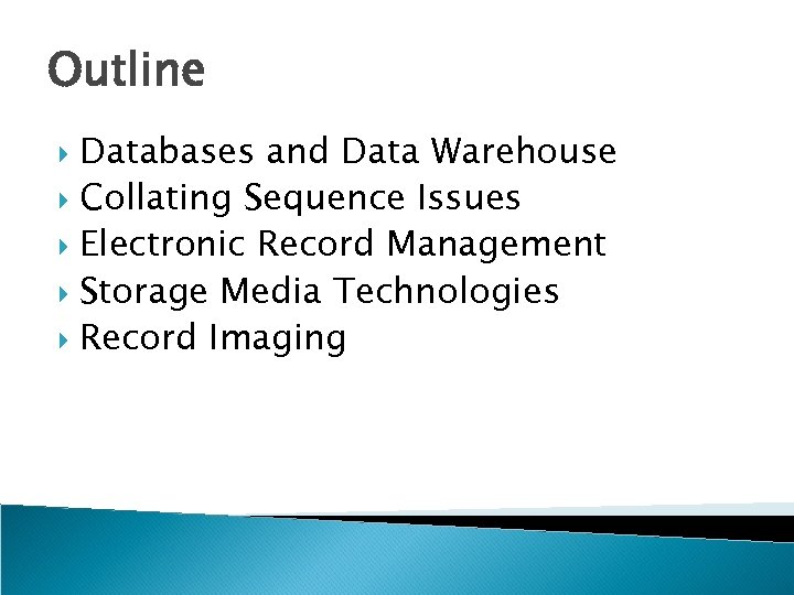 Outline Databases and Data Warehouse Collating Sequence Issues Electronic Record Management Storage Media Technologies