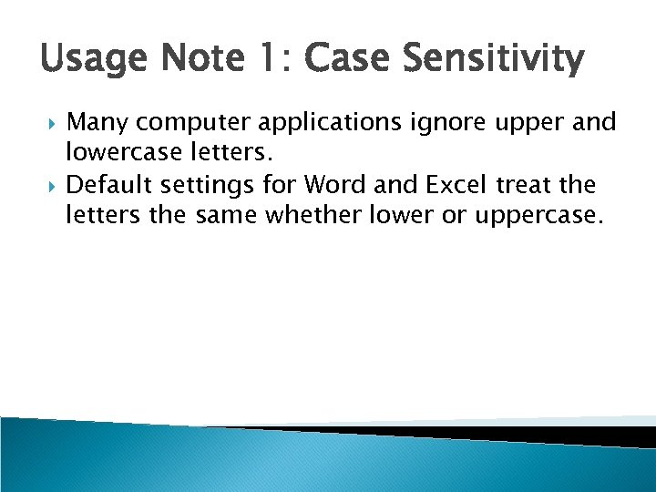 Usage Note 1: Case Sensitivity Many computer applications ignore upper and lowercase letters. Default