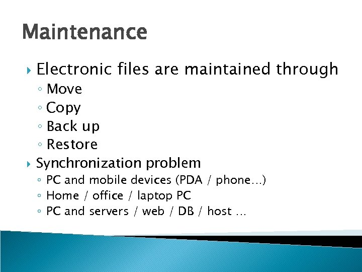 Maintenance Electronic files are maintained through ◦ Move ◦ Copy ◦ Back up ◦