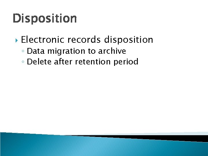 Disposition Electronic records disposition ◦ Data migration to archive ◦ Delete after retention period