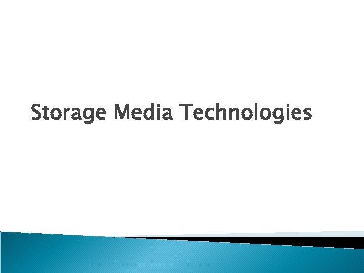 Storage Media Technologies