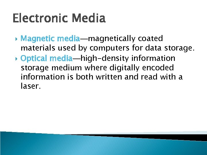 Electronic Media Magnetic media—magnetically coated materials used by computers for data storage. Optical media—high-density