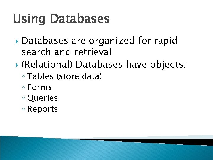 Using Databases are organized for rapid search and retrieval (Relational) Databases have objects: ◦