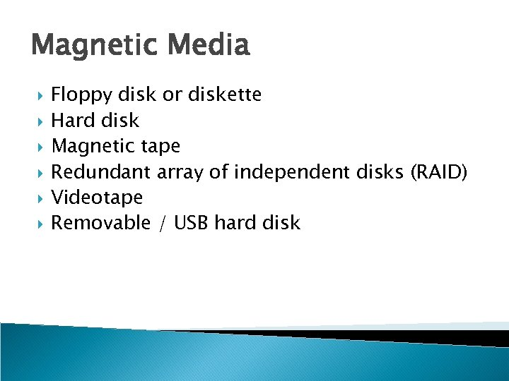 Magnetic Media Floppy disk or diskette Hard disk Magnetic tape Redundant array of independent