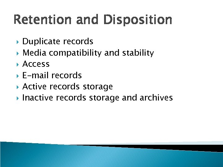 Retention and Disposition Duplicate records Media compatibility and stability Access E-mail records Active records