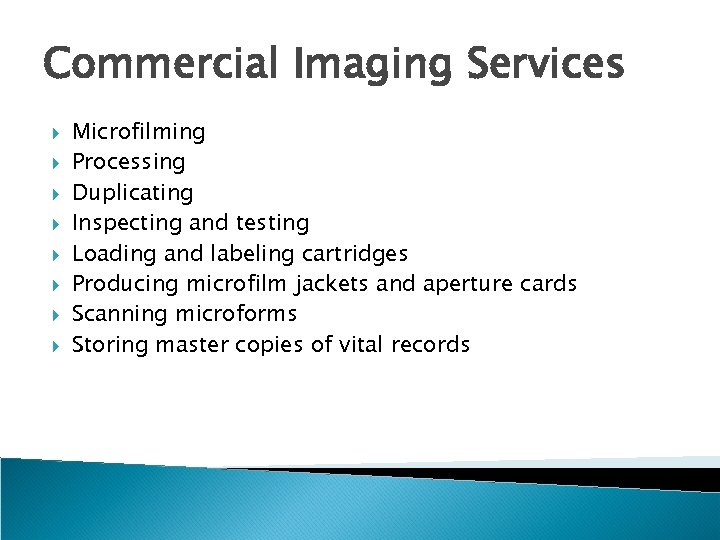 Commercial Imaging Services Microfilming Processing Duplicating Inspecting and testing Loading and labeling cartridges Producing