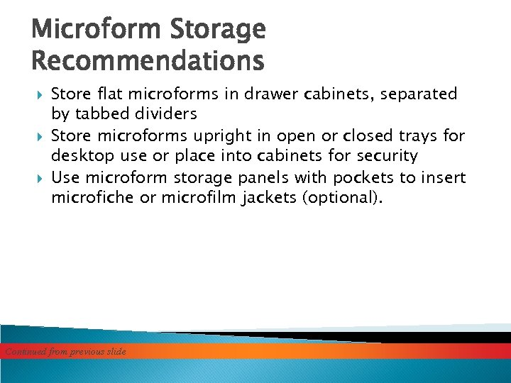 Microform Storage Recommendations Store flat microforms in drawer cabinets, separated by tabbed dividers Store