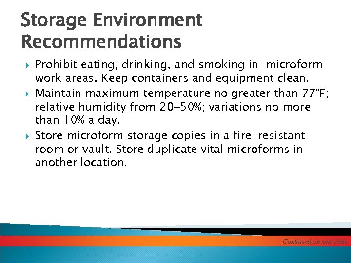 Storage Environment Recommendations Prohibit eating, drinking, and smoking in microform work areas. Keep containers