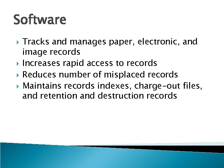 Software Tracks and manages paper, electronic, and image records Increases rapid access to records