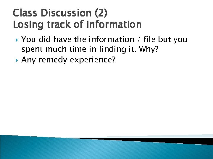 Class Discussion (2) Losing track of information You did have the information / file