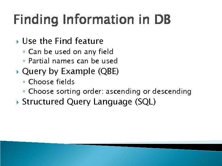 Finding Information in DB Use the Find feature ◦ Can be used on any