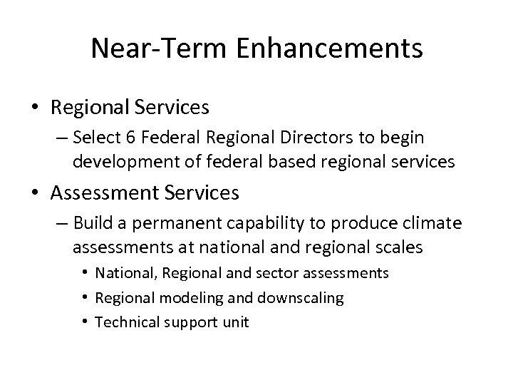 Near-Term Enhancements • Regional Services – Select 6 Federal Regional Directors to begin development