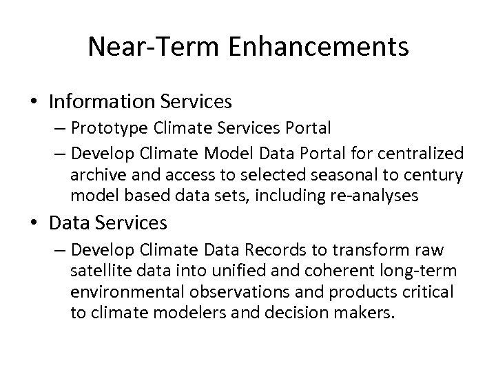 Near-Term Enhancements • Information Services – Prototype Climate Services Portal – Develop Climate Model