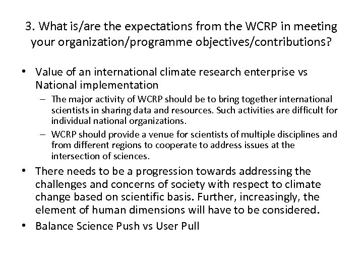 3. What is/are the expectations from the WCRP in meeting your organization/programme objectives/contributions? •