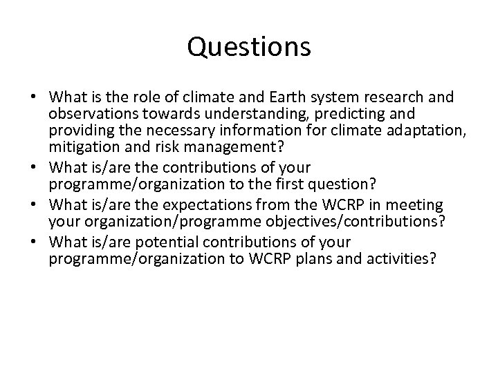 Questions • What is the role of climate and Earth system research and observations