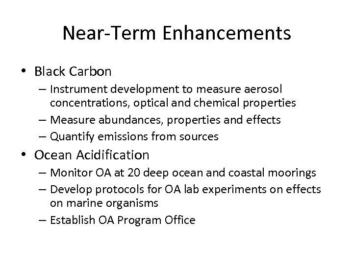 Near-Term Enhancements • Black Carbon – Instrument development to measure aerosol concentrations, optical and