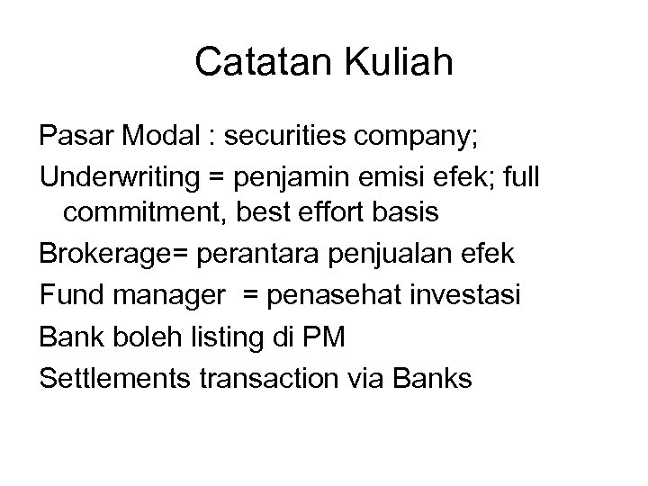Catatan Kuliah Pasar Modal : securities company; Underwriting = penjamin emisi efek; full commitment,