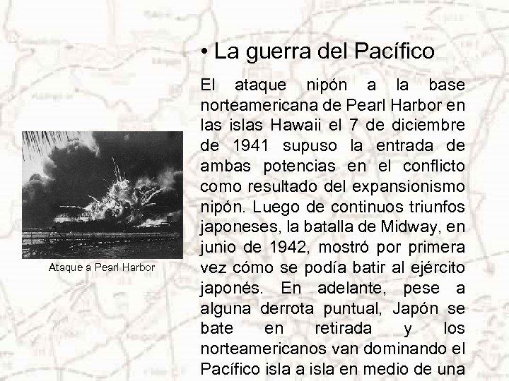 • La guerra del Pacífico Ataque a Pearl Harbor El ataque nipón a