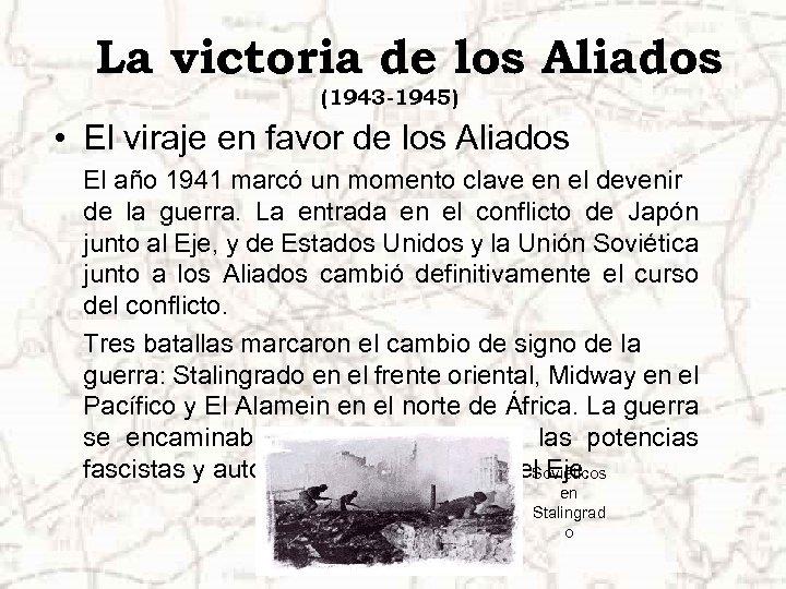 La victoria de los Aliados (1943 -1945) • El viraje en favor de los
