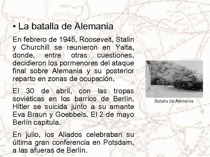 • La batalla de Alemania En febrero de 1945, Roosevelt, Stalin y Churchill