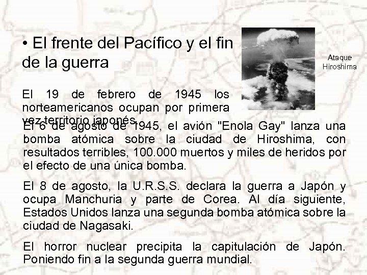 • El frente del Pacífico y el fin de la guerra Ataque Hiroshima