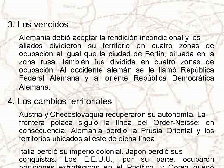 3. Los vencidos Alemania debió aceptar la rendición incondicional y los aliados dividieron su