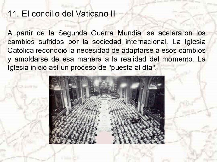 11. El concilio del Vaticano II A partir de la Segunda Guerra Mundial se
