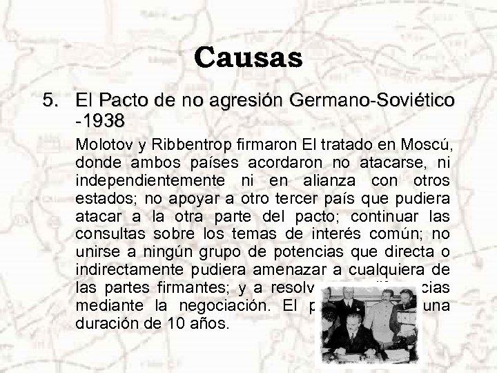 Causas 5. El Pacto de no agresión Germano-Soviético -1938 Molotov y Ribbentrop firmaron El