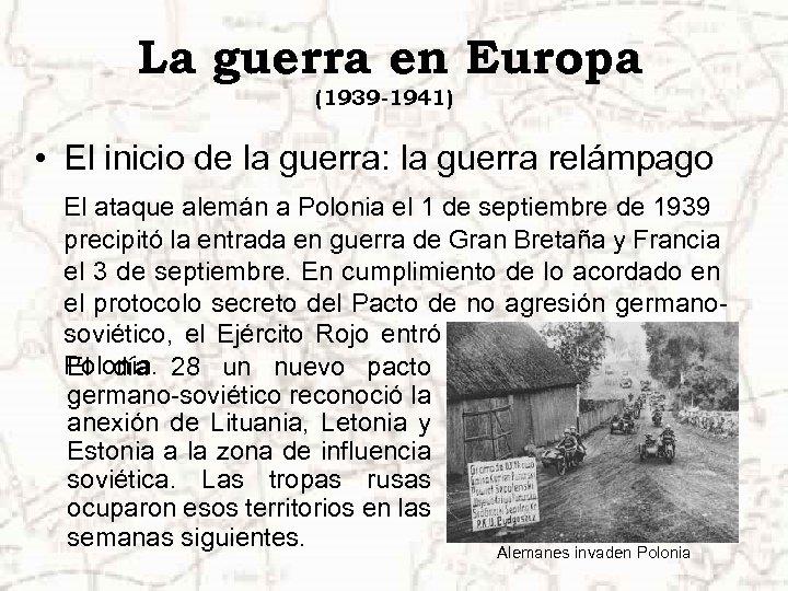 La guerra en Europa (1939 -1941) • El inicio de la guerra: la guerra