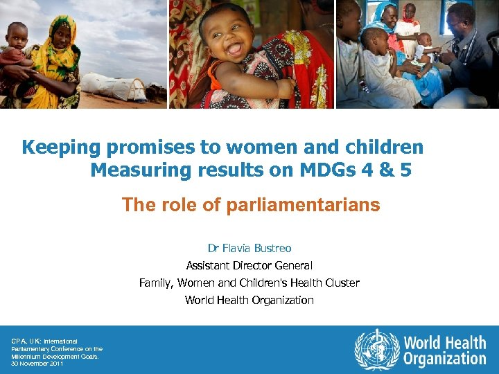 Keeping promises to women and children Measuring results on MDGs 4 & 5 The