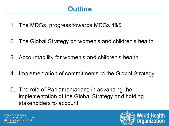 Outline 1. The MDGs, progress towards MDGs 4&5 2. The Global Strategy on women's