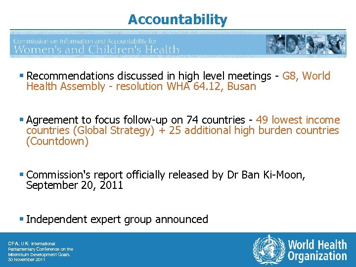 Accountability § Recommendations discussed in high level meetings - G 8, World Health Assembly