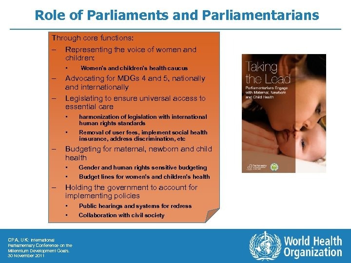 Role of Parliaments and Parliamentarians Through core functions: – Representing the voice of women