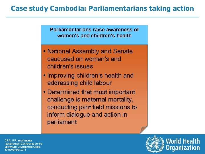 Case study Cambodia: Parliamentarians taking action Parliamentarians raise awareness of women's and children's health