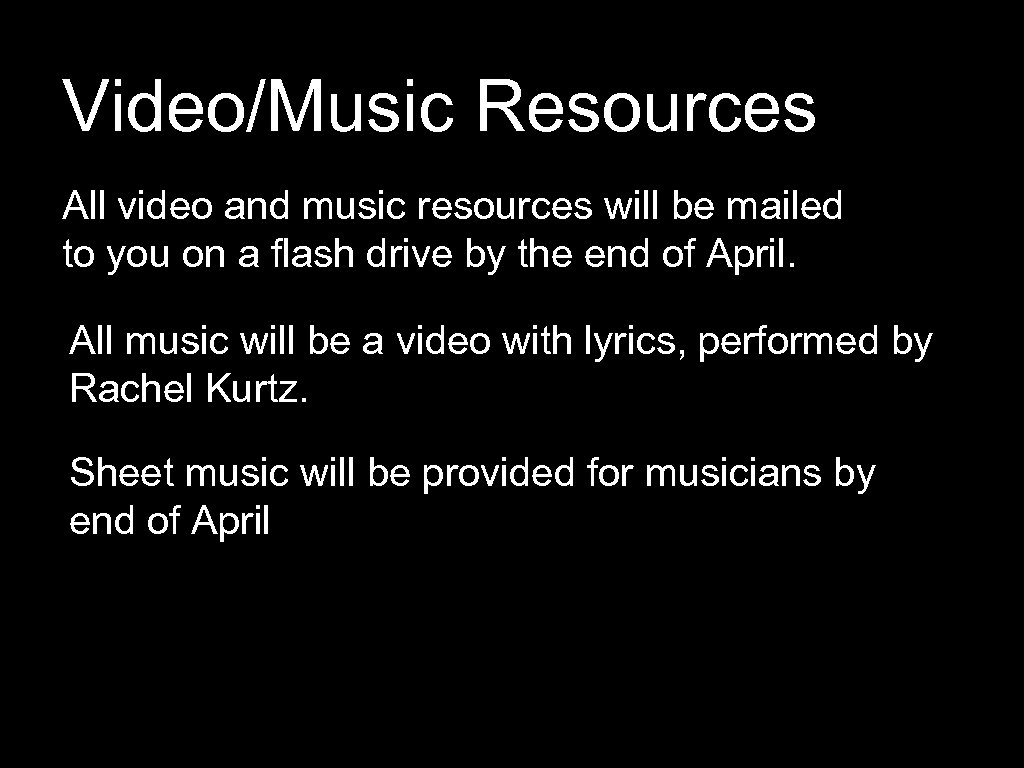 Video/Music Resources All video and music resources will be mailed to you on a